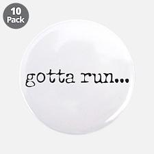 """gotta run 3.5"""" Button (10 pack)"""