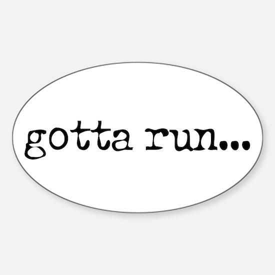 gotta run Oval Bumper Stickers