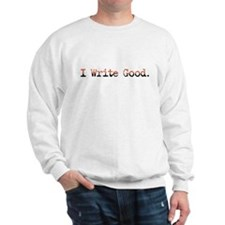 I Write Good Sloppy Typist Sweatshirt