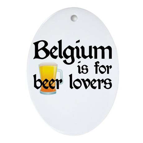 Belgium is for Beer Lovers Oval Ornament