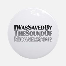 Saved by Michael's Song Ornament (Round)