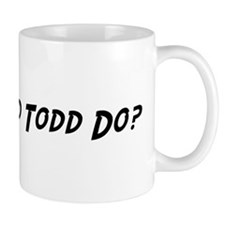 What would Todd do? Mug