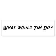 What would Tim do? Bumper Bumper Sticker
