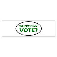 WHERE IS MY VOTE? Bumper Bumper Sticker