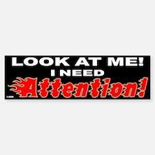 I Need Attention Bumper Bumper Bumper Sticker