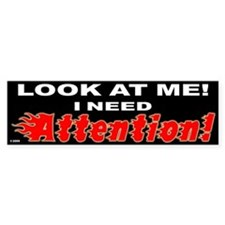 I Need Attention Bumper Bumper Sticker