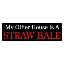 """My Other House is a Straw Bale"" Bumper Sticker"