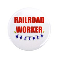 "Retired Railroad Worker 3.5"" Button"