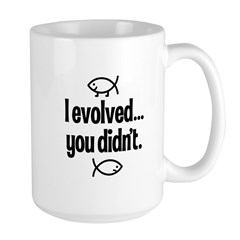 I evolved, You didn't! Large Mug