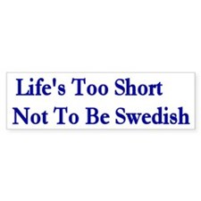 Life Is Too Short ... Bumper Stickers