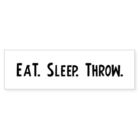 Eat, Sleep, Throw Bumper Sticker