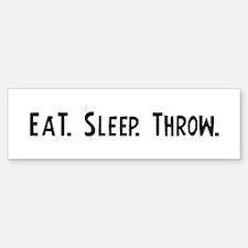 Eat, Sleep, Throw Bumper Bumper Bumper Sticker
