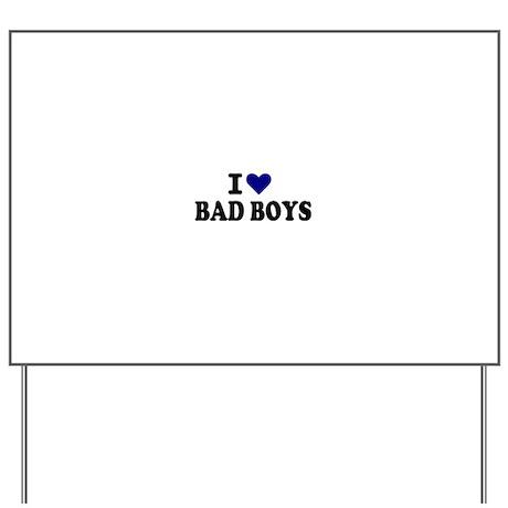 I love bad boys Yard Sign