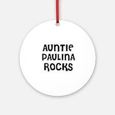 AUNTIE PAULINA ROCKS Ornament (Round)