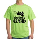 My dog is absurdly cool Green T-Shirt