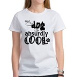 My dog is absurdly cool Women's T-Shirt