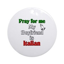 Pray for me my boyfriend is I Ornament (Round)