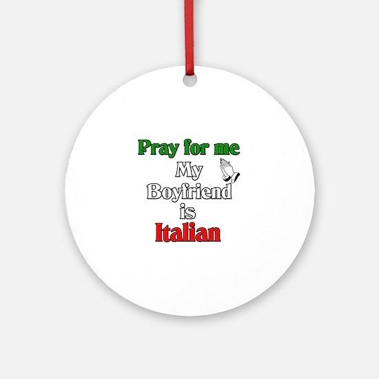 Pray for me my boyfriend is I Ornament (Round)