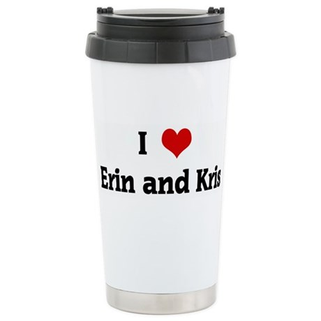 I Love Erin and Kris Stainless Steel Travel Mug