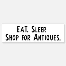 Eat, Sleep, Shop for Antiques Bumper Bumper Bumper Sticker