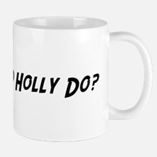 What would Holly do? Mug
