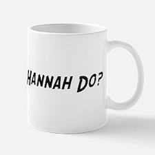 What would Hannah do? Mug