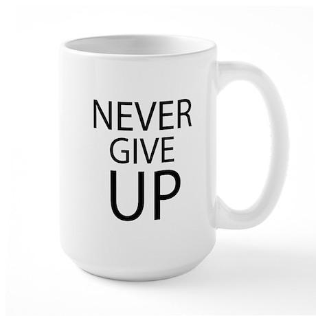 """""""NEVER GIVE UP"""" Large Mug"""