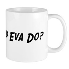 What would Eva do? Small Mugs