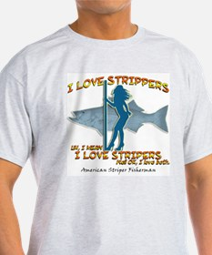 I love Strippers, uh, I mean  Ash Grey T-Shirt