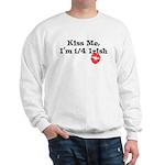 Kiss Me, I'm 1/4 Irish Sweatshirt
