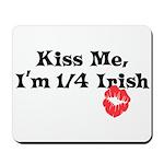 Kiss Me, I'm 1/4 Irish Mousepad