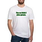 I'm So Irish I Piss Green Fitted T-Shirt