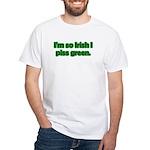I'm So Irish I Piss Green White T-Shirt