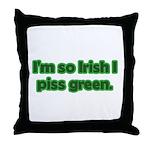 I'm So Irish I Piss Green Throw Pillow