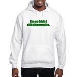 So Irish I Shit Shamrocks Hooded Sweatshirt