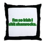 So Irish I Shit Shamrocks Throw Pillow