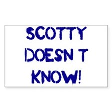 Scotty Doesn't Know! Rectangle Decal