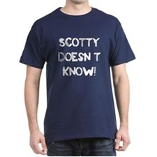 Scotty Doesn't Know! T-Shirt