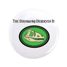 "The Dinosaurs Deserved It 3.5"" Button"