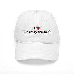 I Love my crazy friends!! Baseball Cap