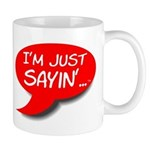 """I'm Just Sayin' logo Mug"