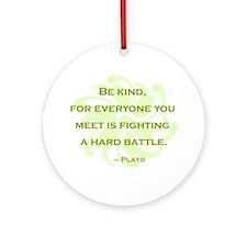 Plato Quote: Be Kind -- Ornament (Round)