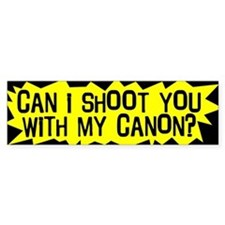 Can I Shoot You With My Canon Bumper Bumper Sticker