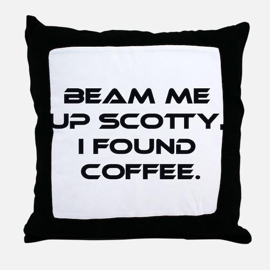 Beam Me Up Scotty. I Found Coffee. Throw Pillow