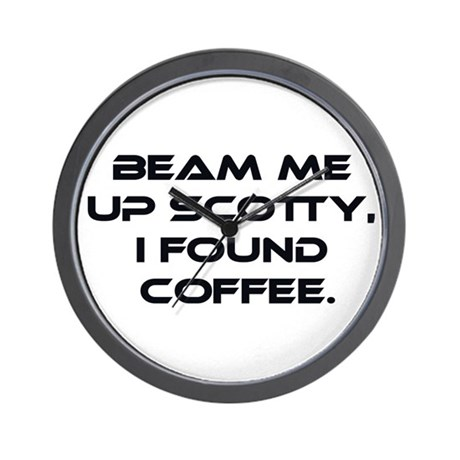 Beam Me Up Scotty. I Found Coffee. Wall Clock