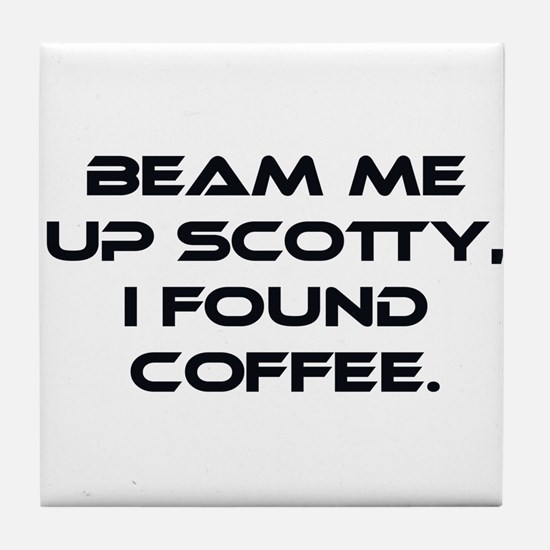 Beam Me Up Scotty. I Found Coffee. Tile Coaster