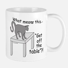 Get Off The Table? Mug