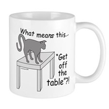 Get Off The Table? Small Mug