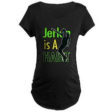 Jerkin Is A Habit 2 T-Shirt