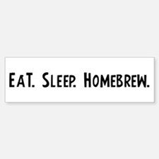Eat, Sleep, Homebrew Bumper Bumper Bumper Sticker